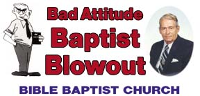 Bible Baptist Church, Bad Attitude Baptist Blowout